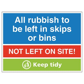 All Rubbish To Be Left In Skips Or Bins, Not Left On Site! Keep Tidy