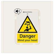 Danger - Mind Your Head - Talking Safety Sign