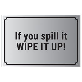 If You Spill It, Wipe It Up!