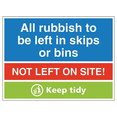 All Rubbish To Be Put In Skips Or Bins, Not Left On Site! Keep Tidy