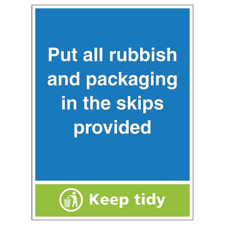 Put All Rubbish & Packaging In The Skips Provided, Keep Tidy