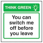 Think Green You Can Switch Me Off Before you Leave