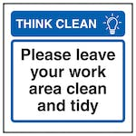 Think Clean Please Leave Your Work Area Clean and Tidy